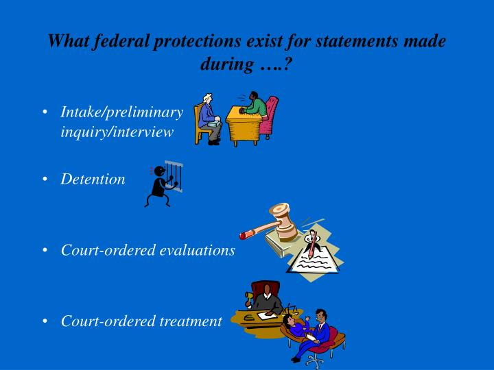 What federal protections exist for statements made during ….?