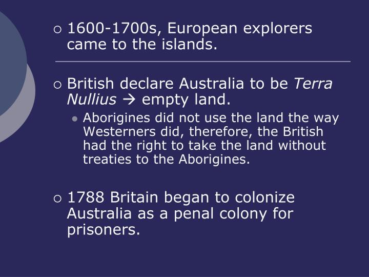 1600-1700s, European explorers came to the islands.
