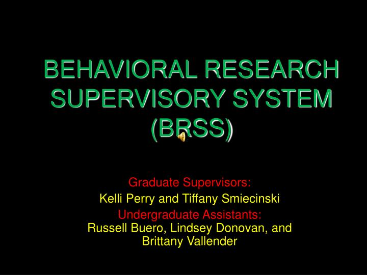 Behavioral research supervisory system brss