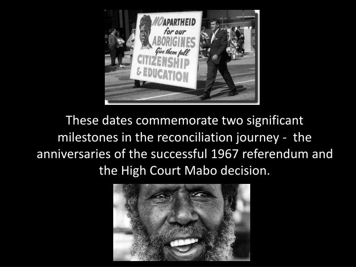 These dates commemorate two significant milestones in the reconciliation journey -  the anniversarie...