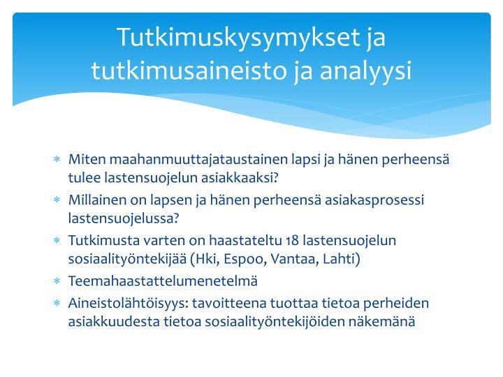 Tutkimuskysymykset ja tutkimusaineisto ja analyysi