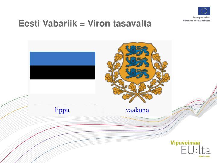 Eesti Vabariik = Viron tasavalta