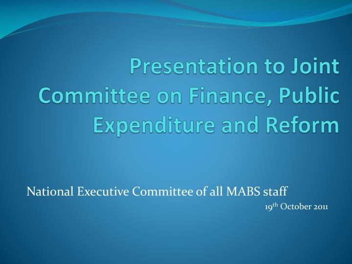 Presentation to Joint Committee on Finance, Public Expenditure and Reform
