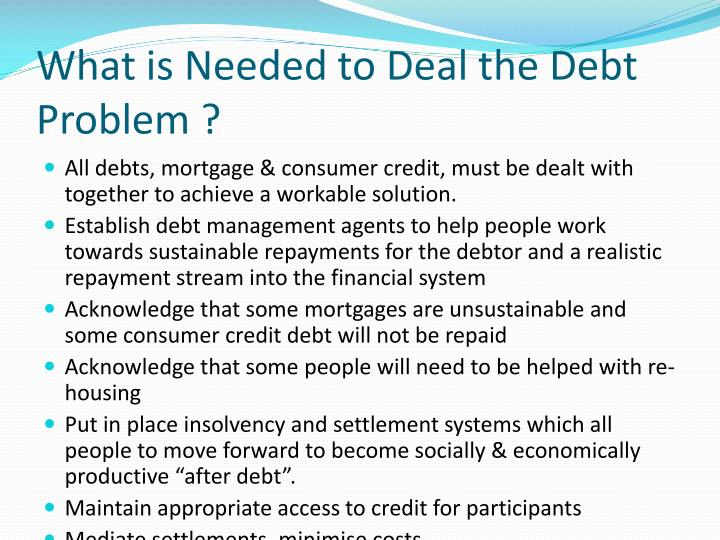 What is Needed to Deal the Debt Problem ?