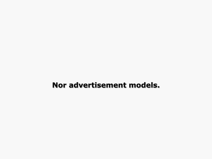 Nor advertisement models.
