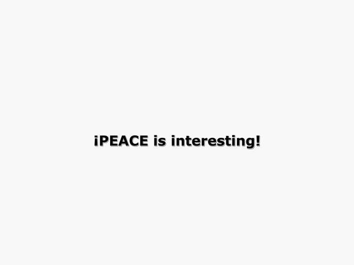 ¡PEACE is interesting!
