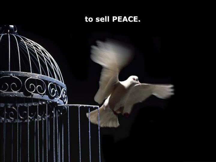 to sell PEACE.
