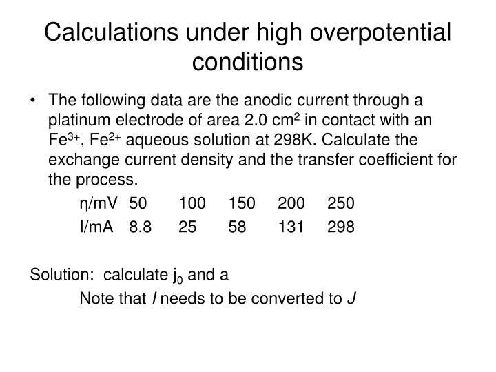 Calculations under high overpotential conditions