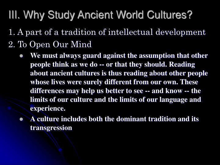 III. Why Study Ancient World Cultures?