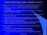 dealing with liquid water droplets cont d