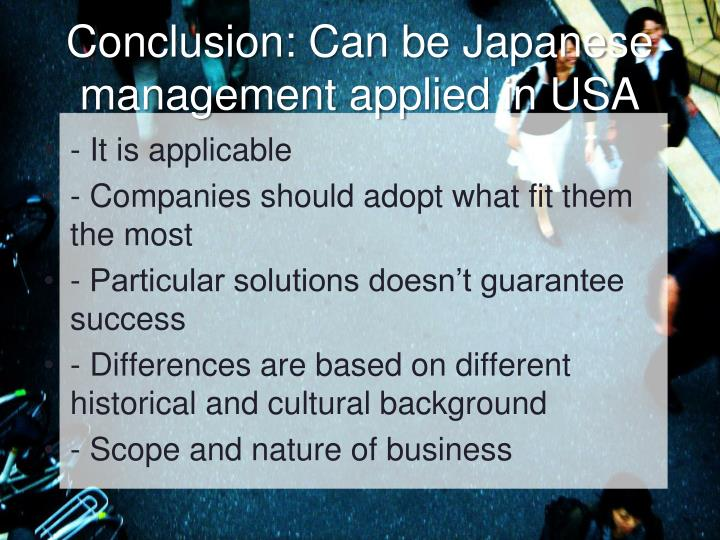 Conclusion: Can be Japanese management applied in USA