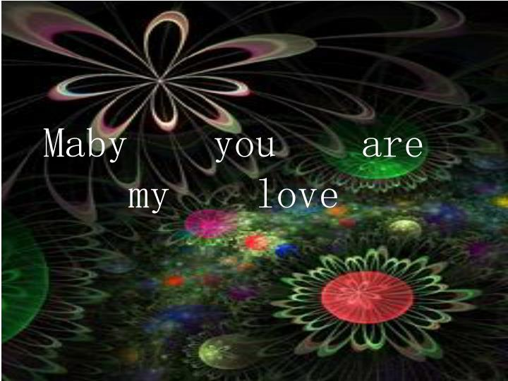 Maby    you    are    my    love