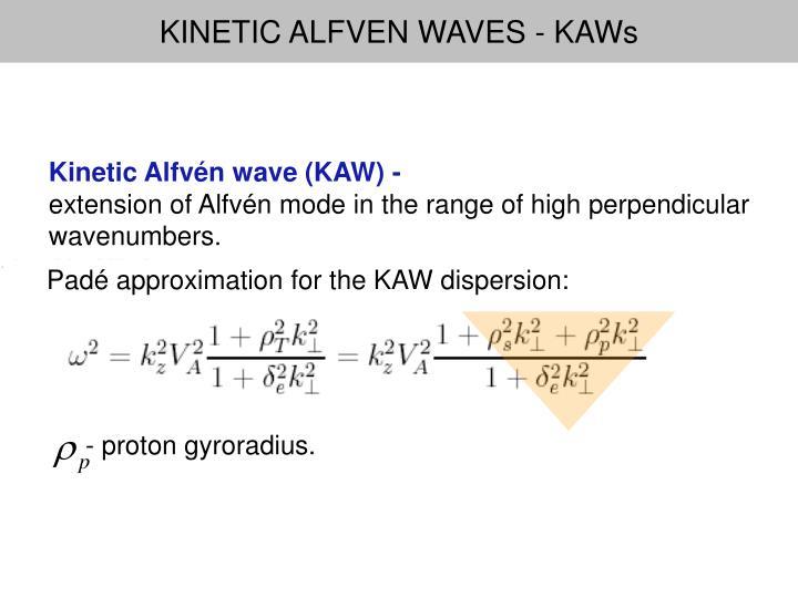 KINETIC ALFVEN WAVES - KAWs