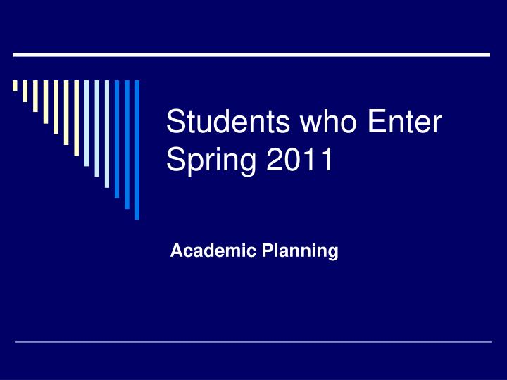 Students who Enter Spring 2011