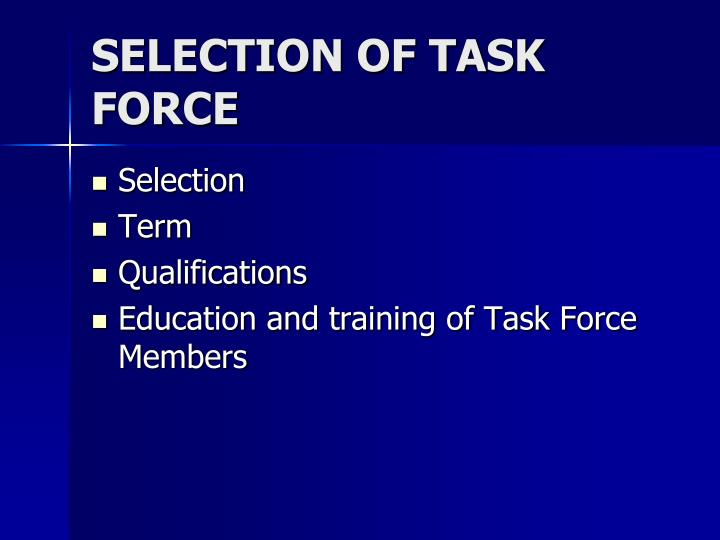 SELECTION OF TASK FORCE