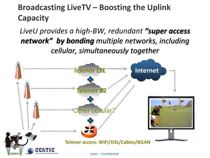 Broadcasting LiveTV – Boosting the Uplink Capacity