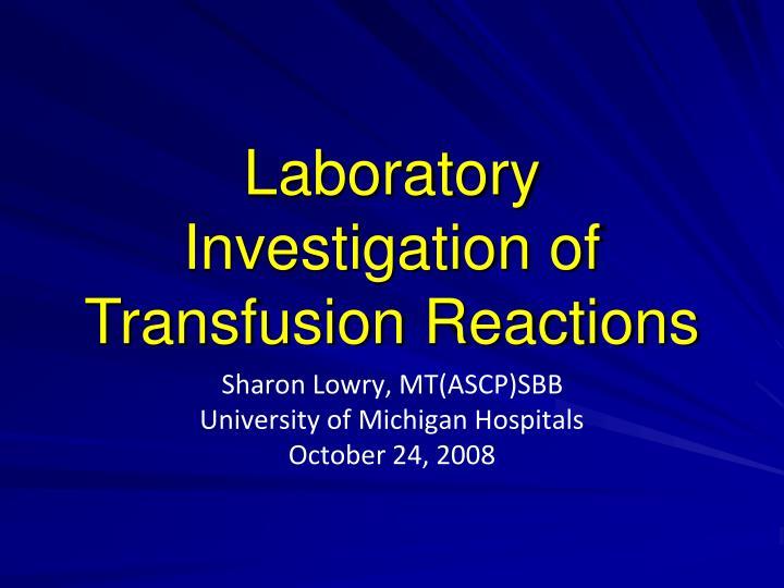 Laboratory Investigation of Transfusion Reactions