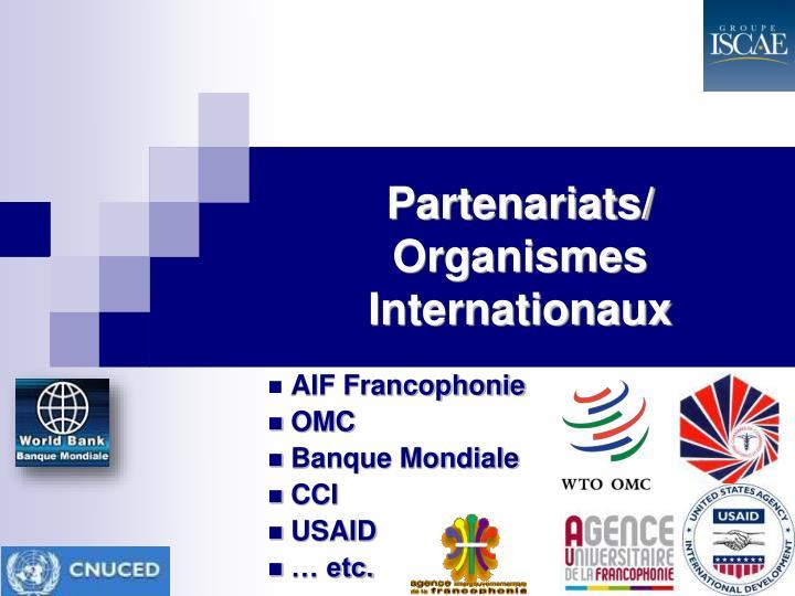 Partenariats/ Organismes Internationaux