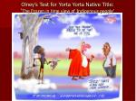 olney s test for yorta yorta native title the frozen in time view of indigenous people