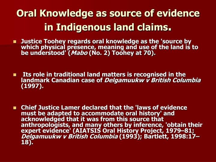 Oral Knowledge as source of evidence in Indigenous land claims