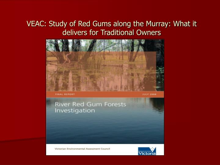 VEAC: Study of Red Gums along the Murray: What it delivers for Traditional Owners
