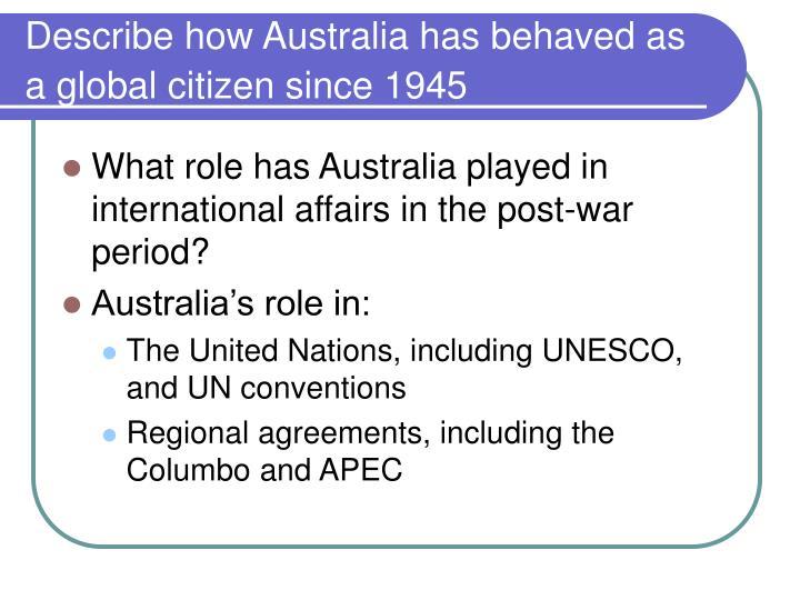 Describe how Australia has behaved as a global citizen since 1945