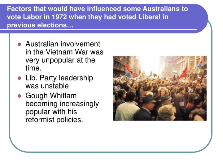 Factors that would have influenced some Australians to vote Labor in 1972 when they had voted Liberal in previous elections…