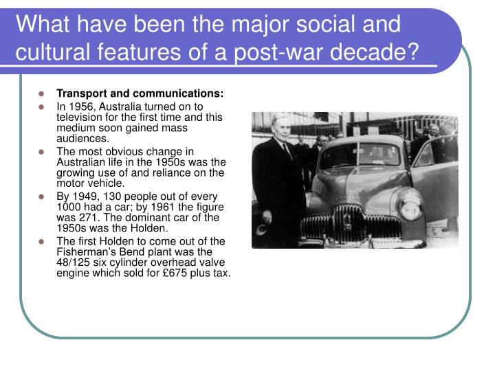 What have been the major social and cultural features of a post-war decade?