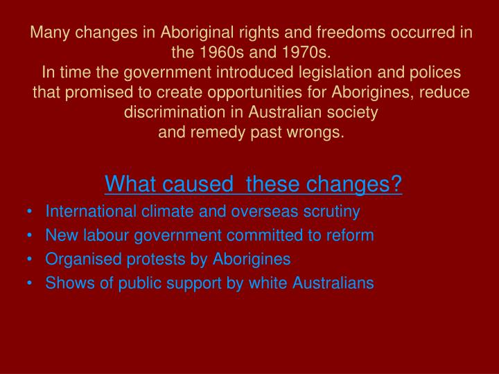 Many changes in Aboriginal rights and freedoms occurred in the 1960s and 1970s.
