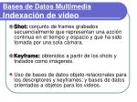 bases de datos multimedia indexaci n de video