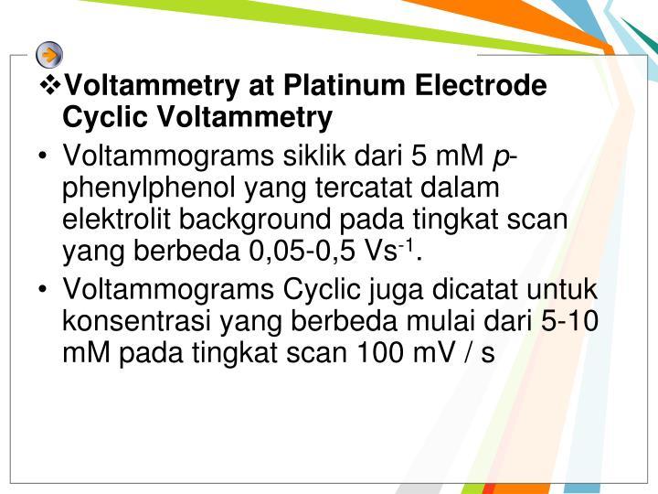 Voltammetry at Platinum Electrode Cyclic Voltammetry