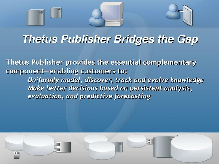 Thetus Publisher Bridges the Gap