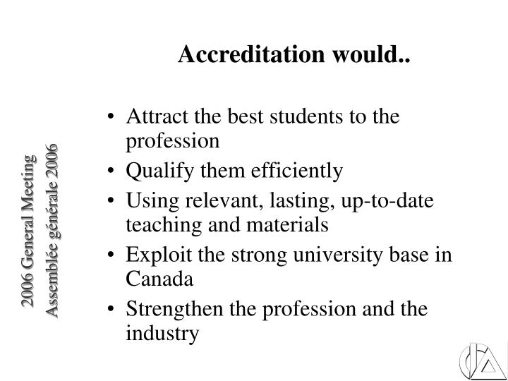 Accreditation would..