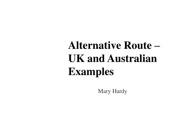 Alternative Route – UK and Australian Examples
