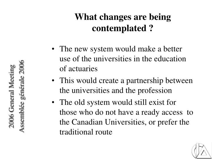 What changes are being contemplated ?