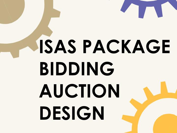 ISAS PACKAGE BIDDING AUCTION DESIGN