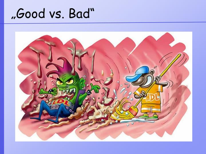 """Good vs. Bad"""
