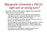 macquarie university v fm 2 right turn or wrong turn