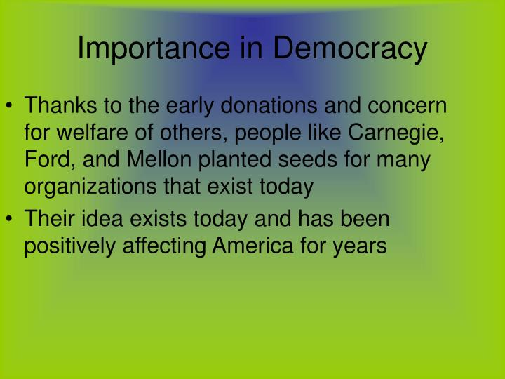Thanks to the early donations and concern for welfare of others, people like Carnegie, Ford, and Mellon planted seeds for many organizations that exist today