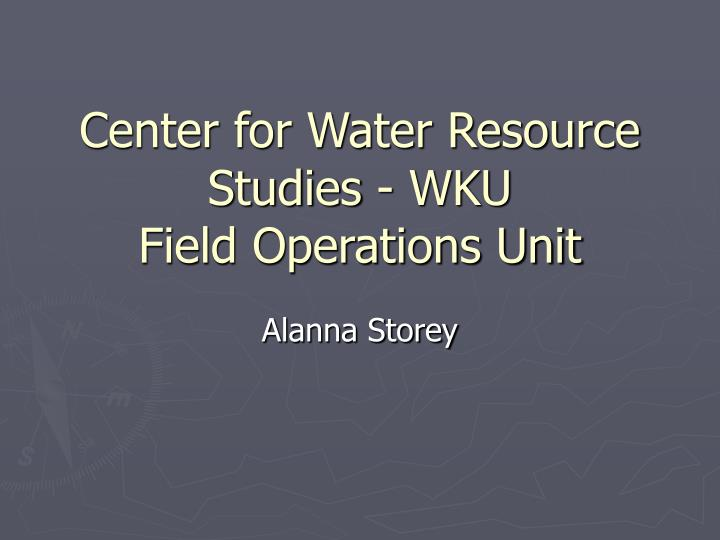 center for water resource studies wku field operations unit
