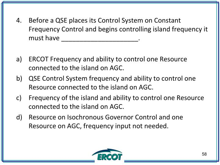 Before a QSE places its Control System on Constant Frequency Control and begins controlling island frequency it must have _____________________.