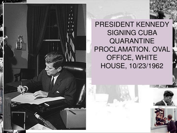 PRESIDENT KENNEDY SIGNING CUBA QUARANTINE PROCLAMATION. OVAL OFFICE,