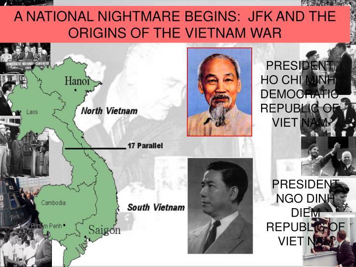 A NATIONAL NIGHTMARE BEGINS:  JFK AND THE ORIGINS OF THE VIETNAM WAR