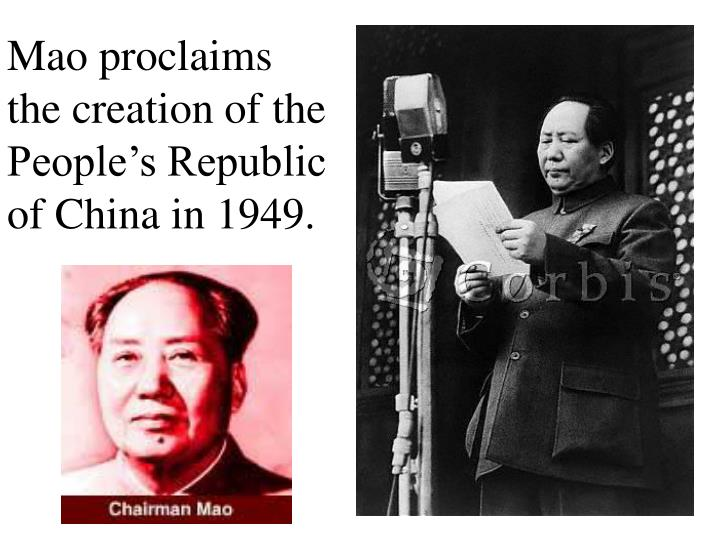 Mao proclaims the creation of the People's Republic of China in 1949.