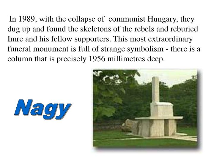 In 1989, with the collapse of  communist Hungary, they dug up and found the skeletons of the rebels and reburied Imre and his fellow supporters. This most extraordinary funeral monument is full of strange symbolism - there is a column that is precisely 1956 millimetres deep.