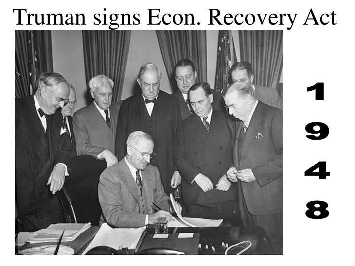 Truman signs Econ. Recovery Act
