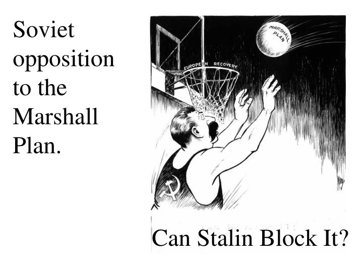 Soviet opposition to the Marshall Plan.