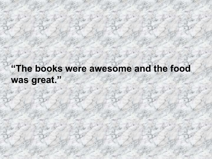 """""""The books were awesome and the food was great."""""""