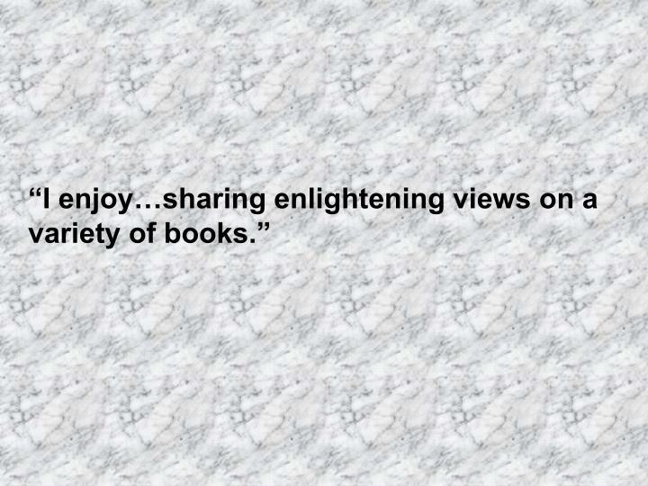 """""""I enjoy…sharing enlightening views on a variety of books."""""""