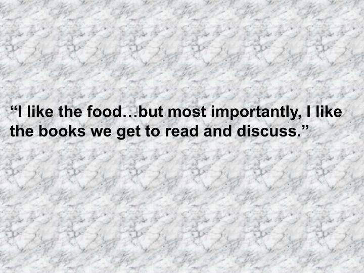 """""""I like the food…but most importantly, I like the books we get to read and discuss."""""""
